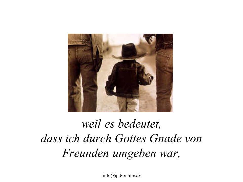 info@igd-online.de weil es bedeutet, dass ich durch Gottes Gnade von Freunden umgeben war,