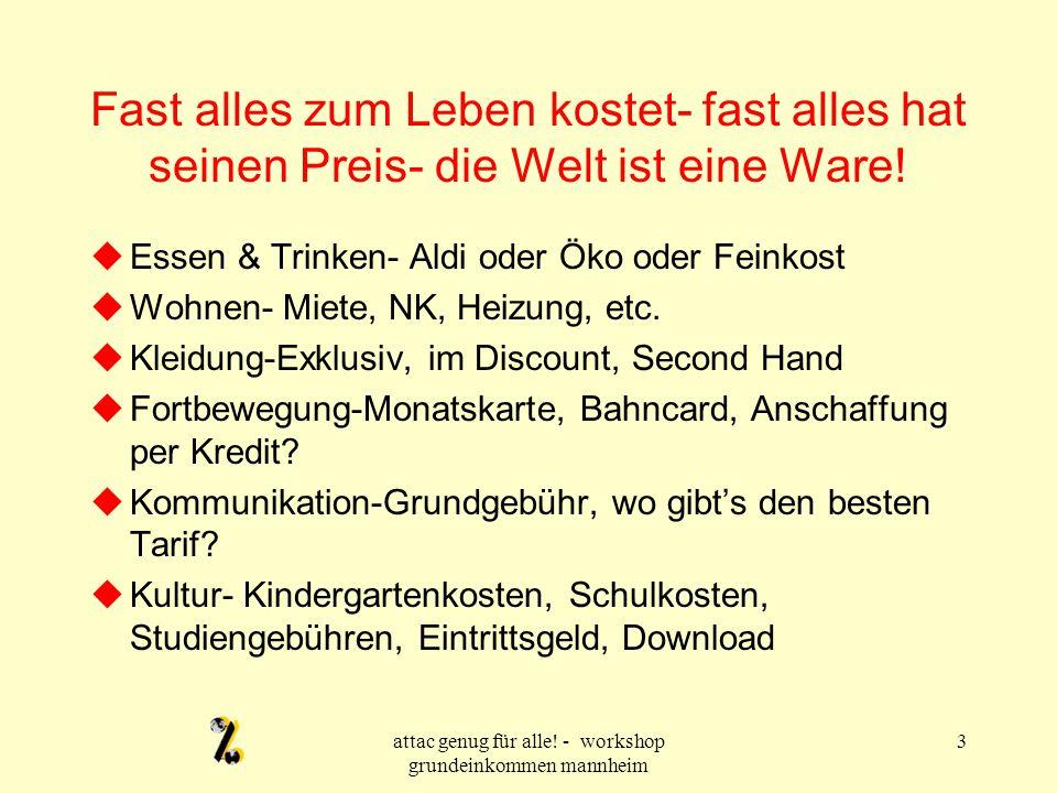 attac genug für alle.- workshop grundeinkommen mannheim 4 Wie kommt mensch zum Geld.