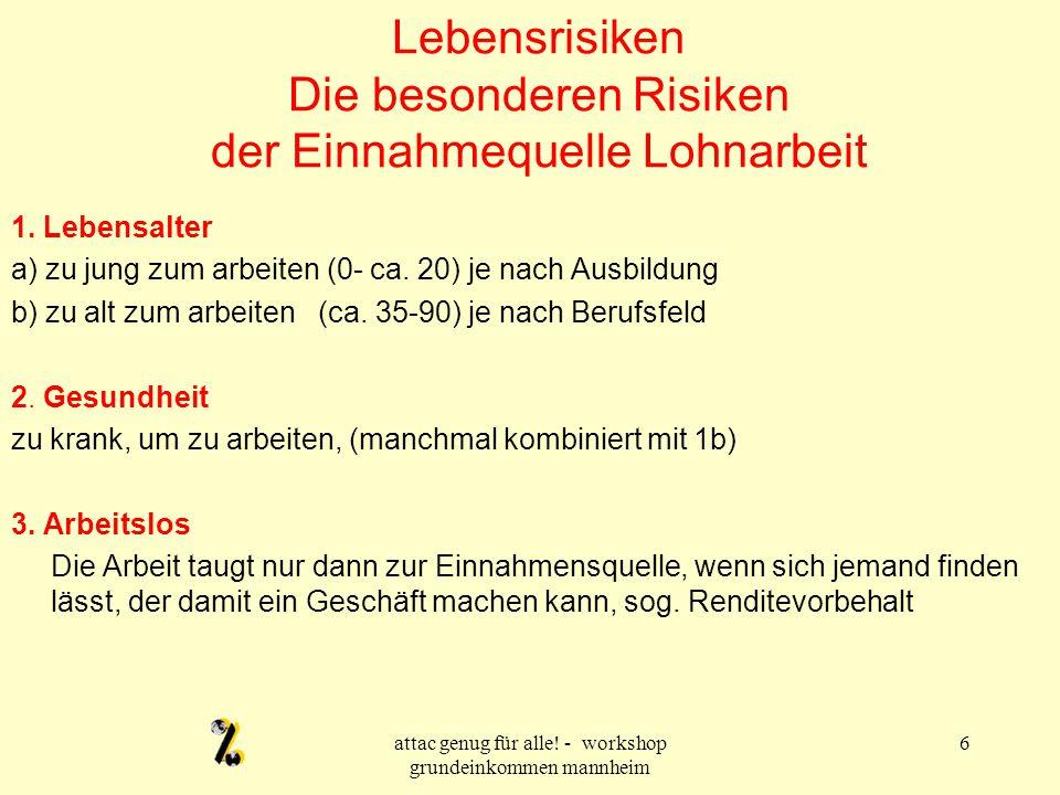 attac genug für alle! - workshop grundeinkommen mannheim 6 Lebensrisiken Die besonderen Risiken der Einnahmequelle Lohnarbeit 1. Lebensalter a) zu jun
