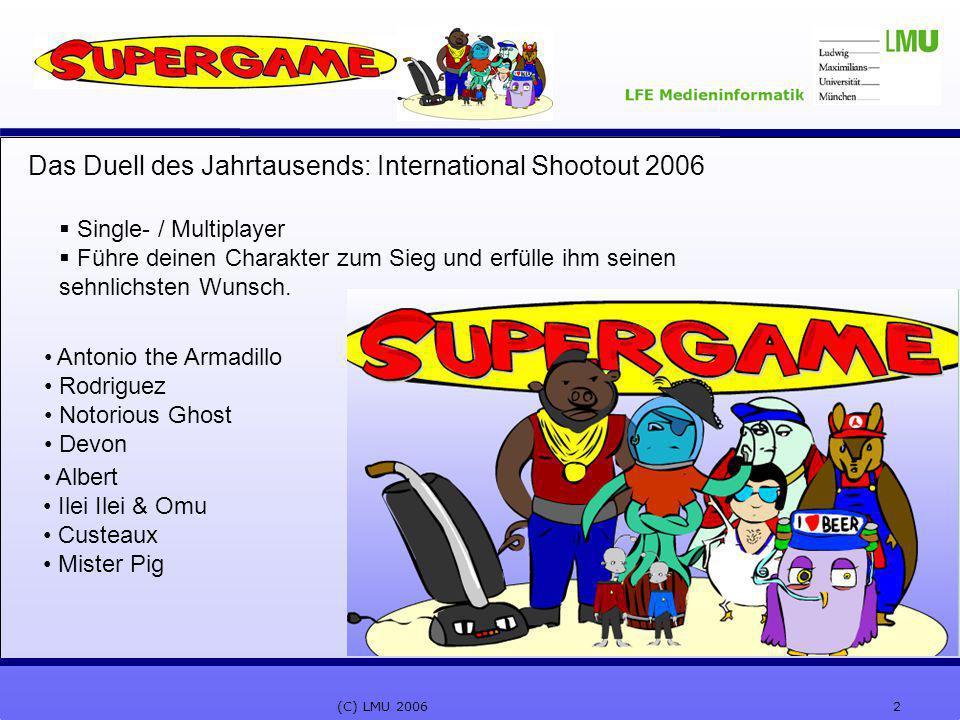 2(C) LMU 2006 Das Duell des Jahrtausends: International Shootout 2006  Single- / Multiplayer  Führe deinen Charakter zum Sieg und erfülle ihm seinen sehnlichsten Wunsch.