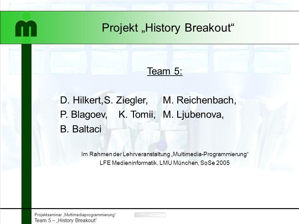 """Projektseminar """"Multimediaprogrammierung Team 5 – """"History Breakout Agenda Funktionalitäten der Lösung Vorgehen bei der Entwicklung –S.M.A.R.T."""