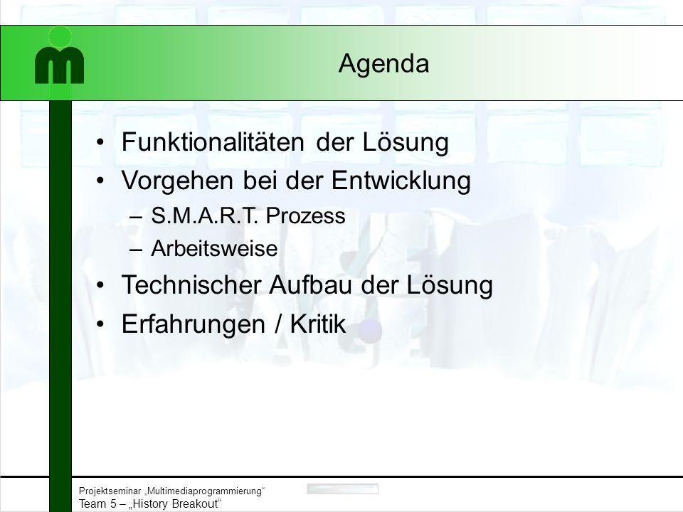 """Projektseminar """"Multimediaprogrammierung"""" Team 5 – """"History Breakout"""" Agenda Funktionalitäten der Lösung Vorgehen bei der Entwicklung –S.M.A.R.T. Proz"""