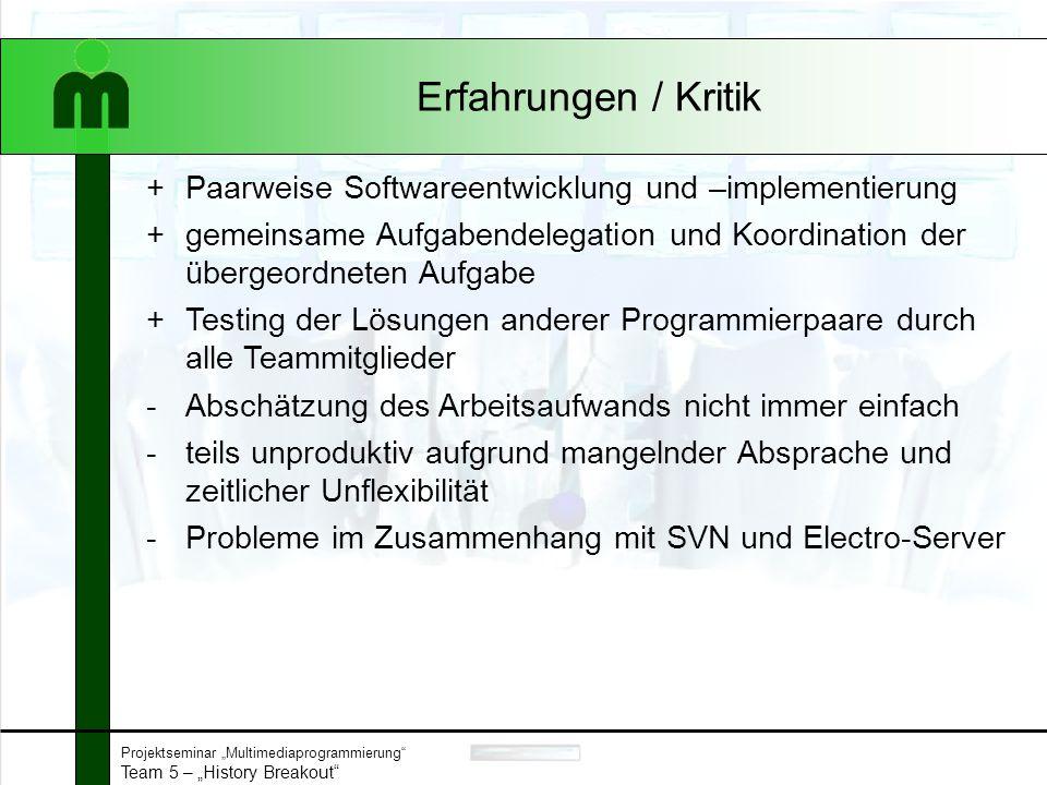 """Projektseminar """"Multimediaprogrammierung"""" Team 5 – """"History Breakout"""" Erfahrungen / Kritik +Paarweise Softwareentwicklung und –implementierung +gemein"""