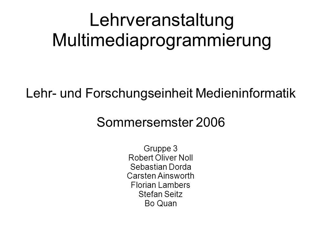 Lehr- und Forschungseinheit Medieninformatik Sommersemster 2006 Gruppe 3 Robert Oliver Noll Sebastian Dorda Carsten Ainsworth Florian Lambers Stefan S