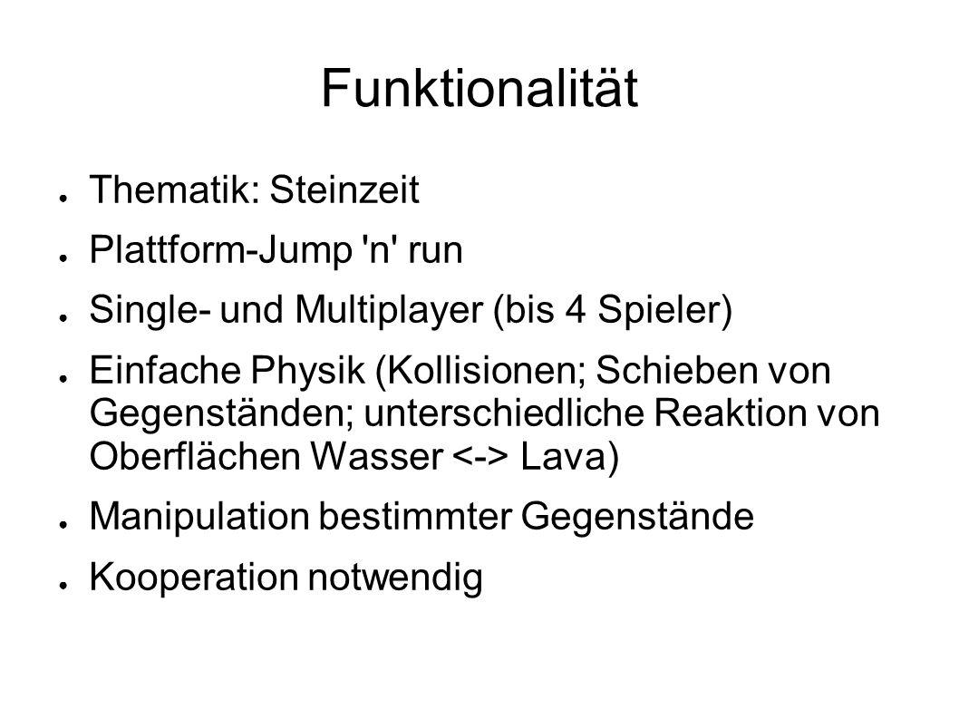Funktionalität ● Thematik: Steinzeit ● Plattform-Jump 'n' run ● Single- und Multiplayer (bis 4 Spieler) ● Einfache Physik (Kollisionen; Schieben von G