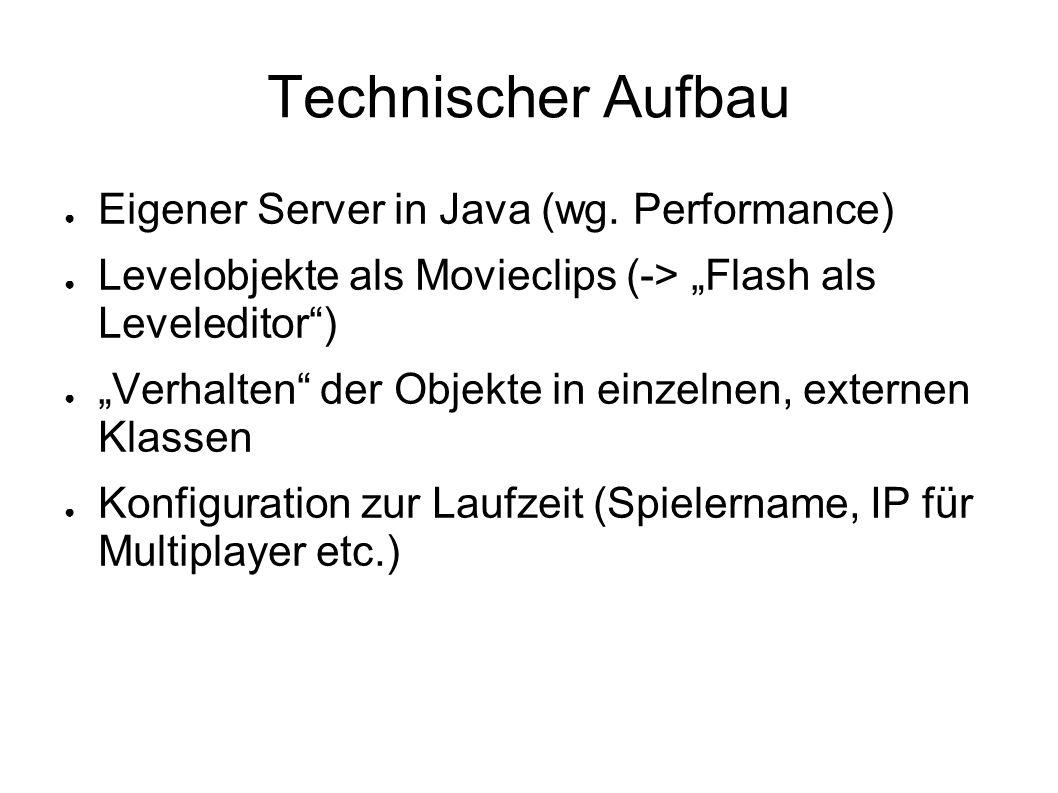 """Technischer Aufbau ● Eigener Server in Java (wg. Performance) ● Levelobjekte als Movieclips (-> """"Flash als Leveleditor"""") ● """"Verhalten"""" der Objekte in"""