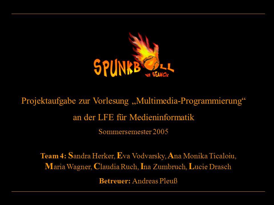 "Projektaufgabe zur Vorlesung ""Multimedia-Programmierung"" an der LFE für Medieninformatik Sommersemester 2005 Team 4: S andra Herker, E va Vodvarsky, A"