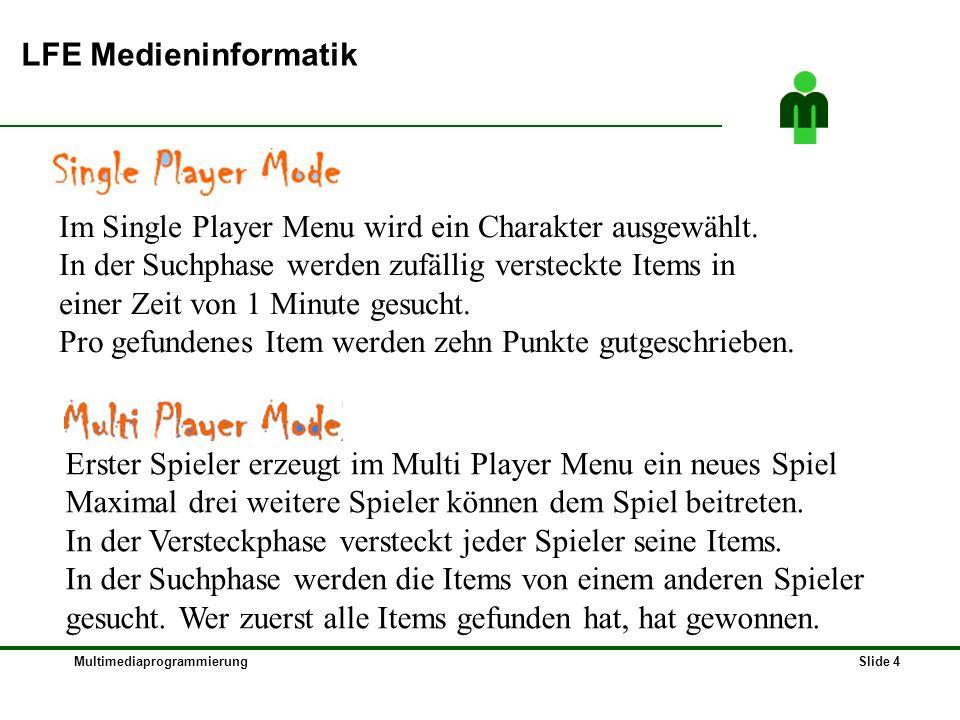 MultimediaprogrammierungSlide 4 LFE Medieninformatik Im Single Player Menu wird ein Charakter ausgewählt. In der Suchphase werden zufällig versteckte