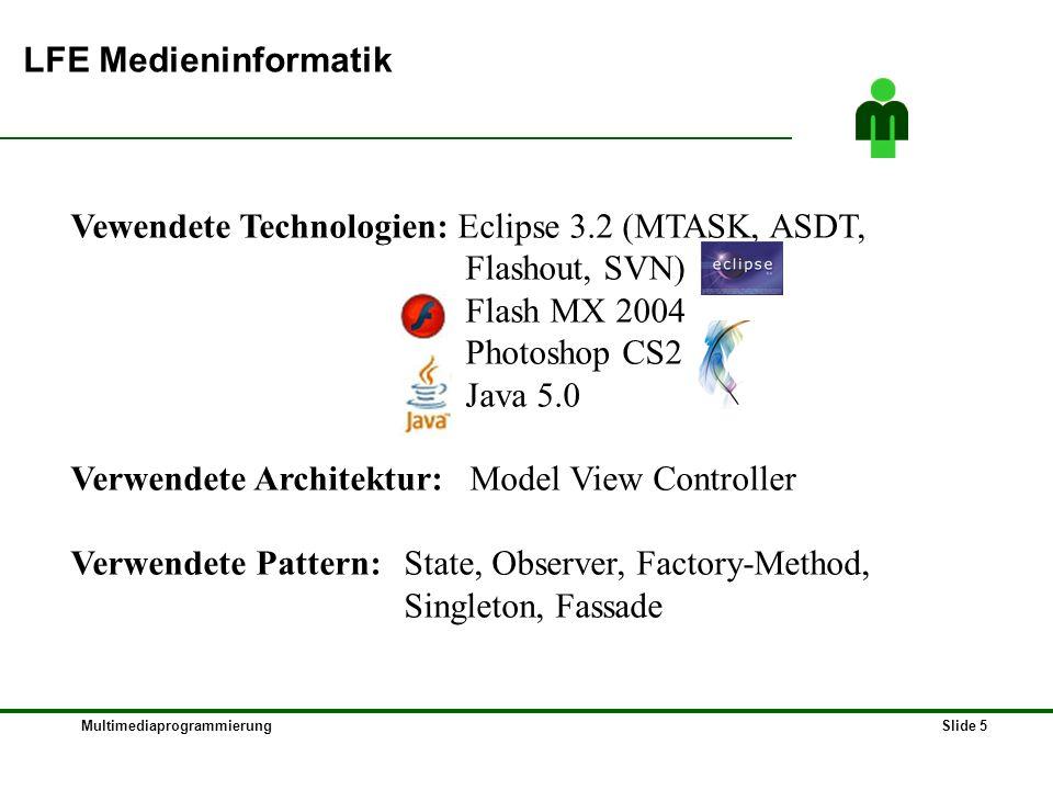 MultimediaprogrammierungSlide 5 LFE Medieninformatik Vewendete Technologien: Eclipse 3.2 (MTASK, ASDT, Flashout, SVN) Flash MX 2004 Photoshop CS2 Java