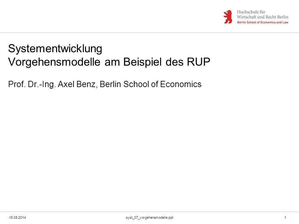 16.08.2014syst_07_vorgehensmodelle.ppt1 Systementwicklung Vorgehensmodelle am Beispiel des RUP Prof. Dr.-Ing. Axel Benz, Berlin School of Economics