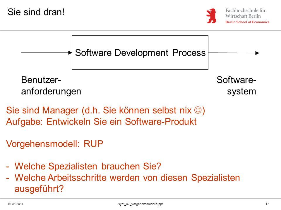 16.08.2014syst_07_vorgehensmodelle.ppt17 Sie sind dran! Software Development Process Benutzer- anforderungen Software- system Sie sind Manager (d.h. S