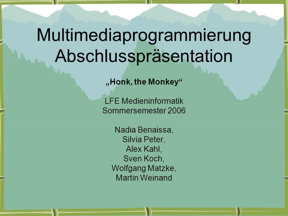 """Multimediaprogrammierung Abschlusspräsentation """"Honk, the Monkey LFE Medieninformatik Sommersemester 2006 Nadia Benaissa, Silvia Peter, Alex Kahl, Sven Koch, Wolfgang Matzke, Martin Weinand"""