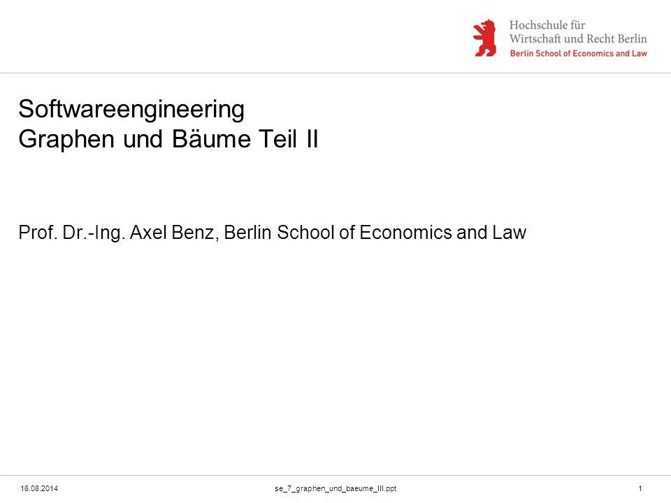16.08.2014se_7_graphen_und_baeume_III.ppt1 Softwareengineering Graphen und Bäume Teil II Prof. Dr.-Ing. Axel Benz, Berlin School of Economics and Law