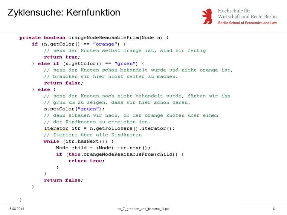 16.08.2014se_7_graphen_und_baeume_III.ppt9 Baumdurchlauf  Ein Baum hat keine Zyklen, deswegen kann man beim Durchlauf auf das Färben verzichten.