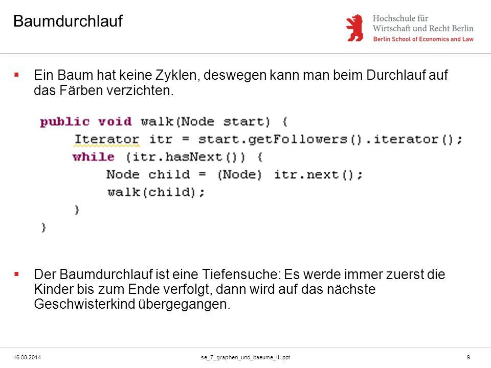 16.08.2014se_7_graphen_und_baeume_III.ppt9 Baumdurchlauf  Ein Baum hat keine Zyklen, deswegen kann man beim Durchlauf auf das Färben verzichten.  De