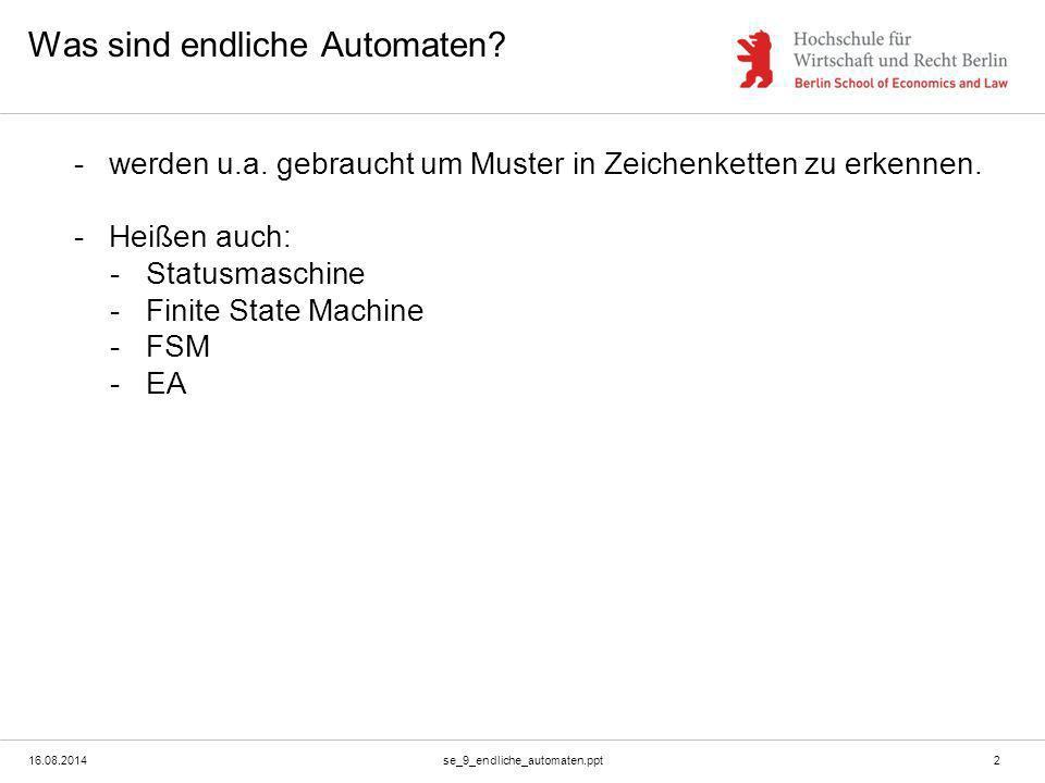 16.08.2014se_9_endliche_automaten.ppt2 Was sind endliche Automaten? -werden u.a. gebraucht um Muster in Zeichenketten zu erkennen. -Heißen auch: -Stat