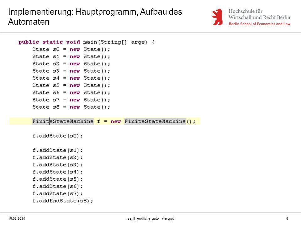 16.08.2014se_9_endliche_automaten.ppt6 Implementierung: Hauptprogramm, Aufbau des Automaten