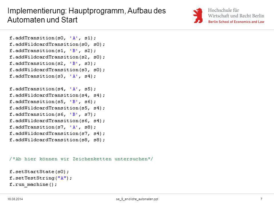 16.08.2014se_9_endliche_automaten.ppt7 Implementierung: Hauptprogramm, Aufbau des Automaten und Start