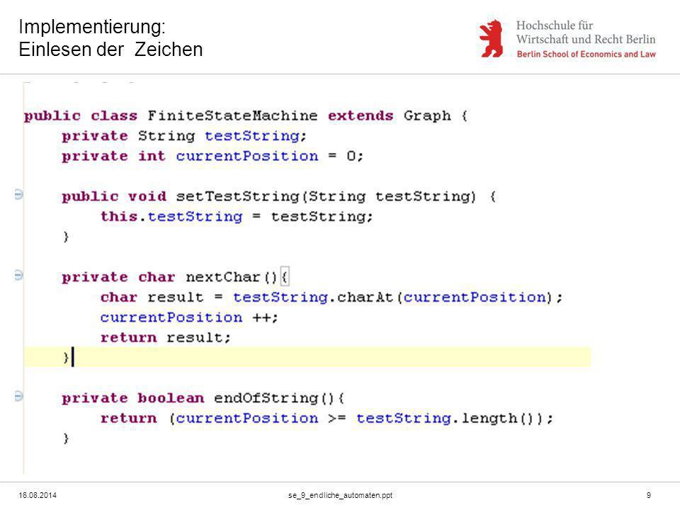 16.08.2014se_9_endliche_automaten.ppt9 Implementierung: Einlesen der Zeichen