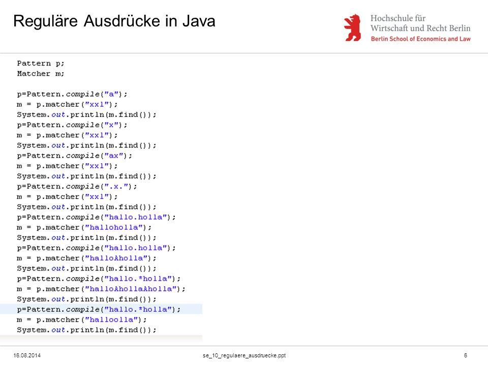 16.08.2014se_10_regulaere_ausdruecke.ppt6 Reguläre Ausdrücke in Java
