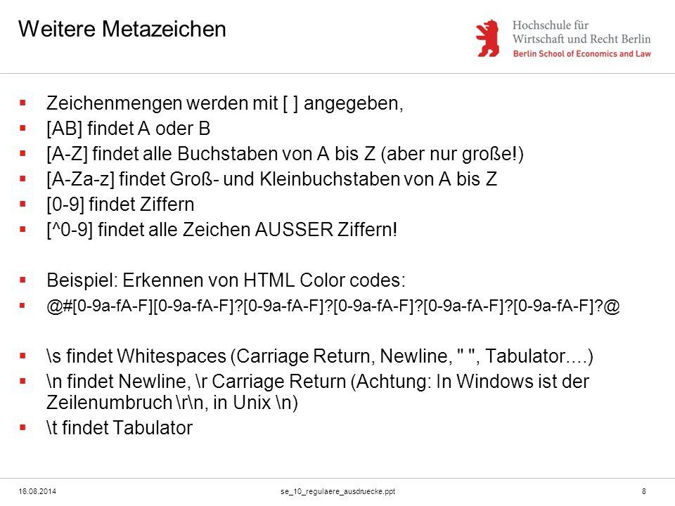16.08.2014se_10_regulaere_ausdruecke.ppt9 Rückgabe des gefundenen Patterns  In PHP wird das gefundene Pattern an den Index 0 eines Arrays geschrieben, das dem Aufruf mitgegeben wird:  $ergebnis[0] enthält hallo .