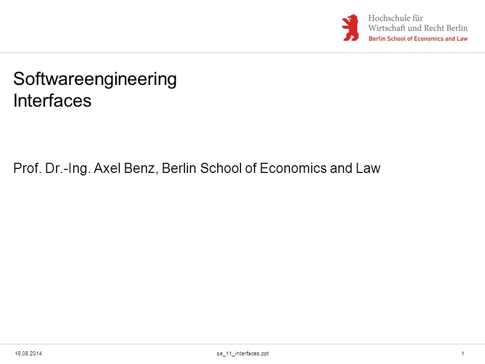 16.08.2014se_11_interfaces.ppt1 Softwareengineering Interfaces Prof. Dr.-Ing. Axel Benz, Berlin School of Economics and Law