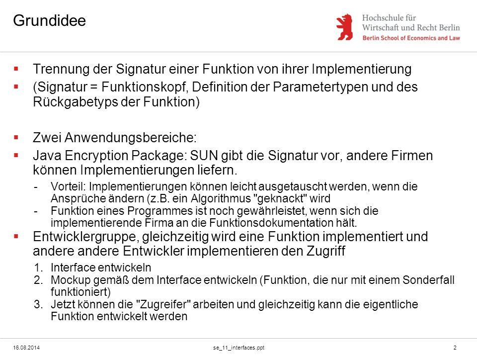 16.08.2014se_11_interfaces.ppt3 Design by contract  Mittel, um Programme mit vielen Mitarbeitern, die parallel arbeiten, zu entwickeln.