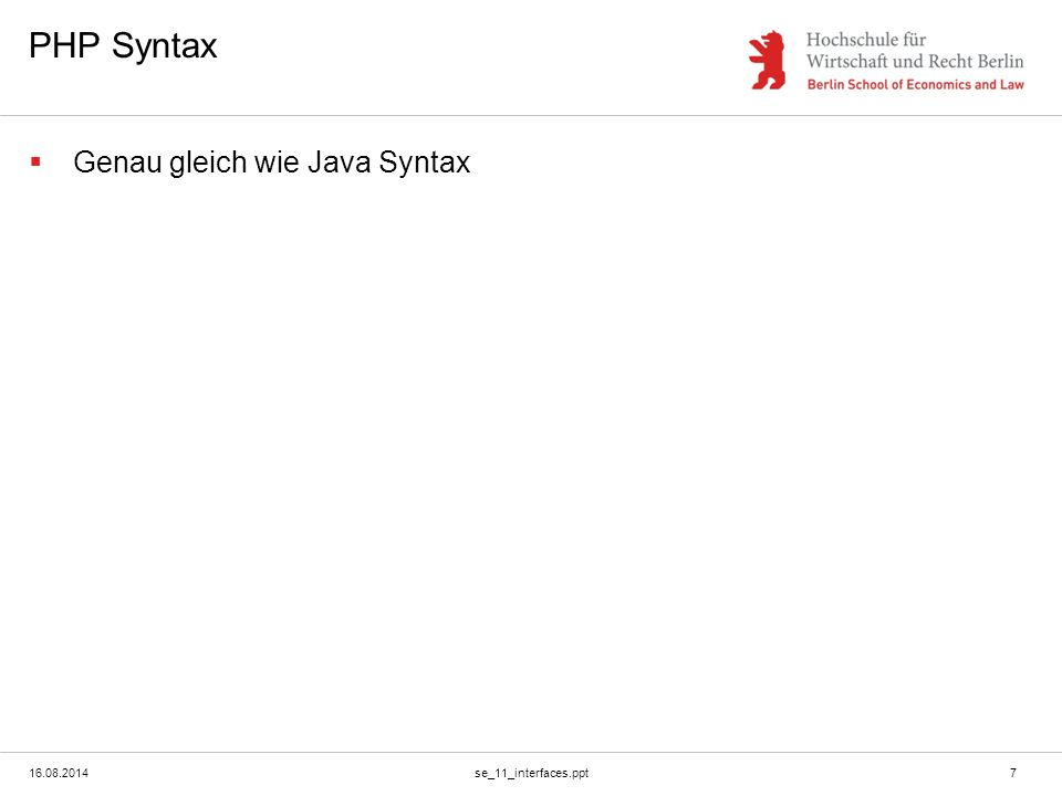16.08.2014se_11_interfaces.ppt7 PHP Syntax  Genau gleich wie Java Syntax