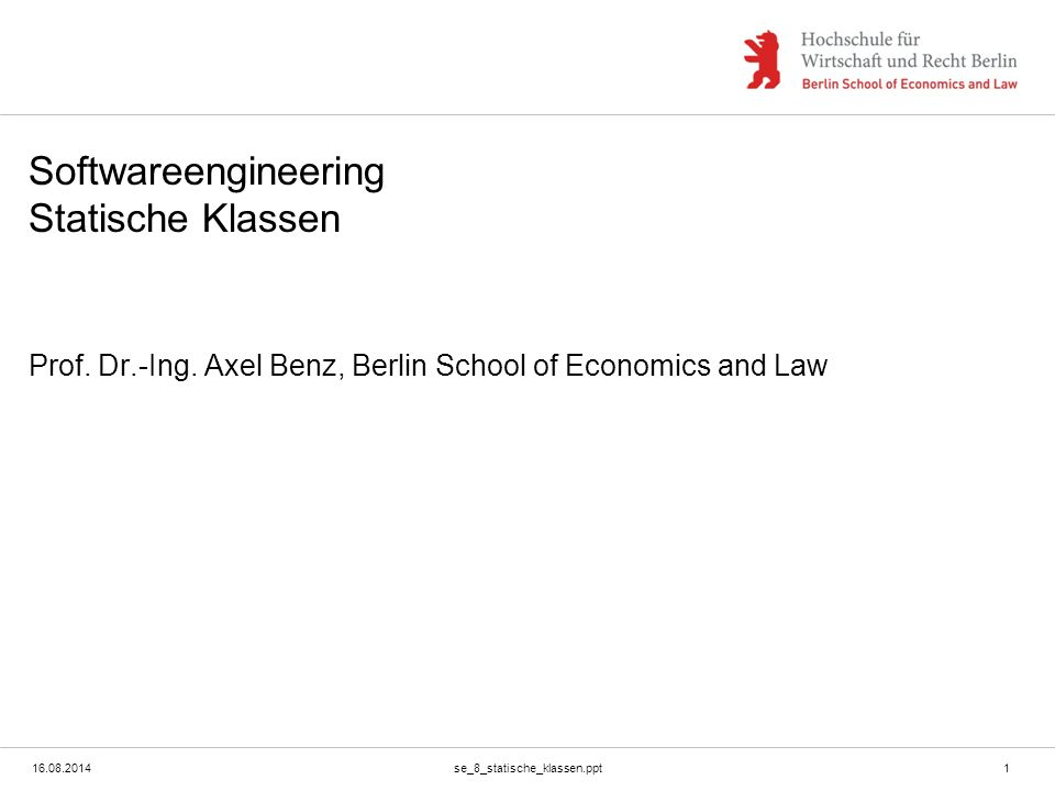 16.08.2014se_8_statische_klassen.ppt1 Softwareengineering Statische Klassen Prof. Dr.-Ing. Axel Benz, Berlin School of Economics and Law