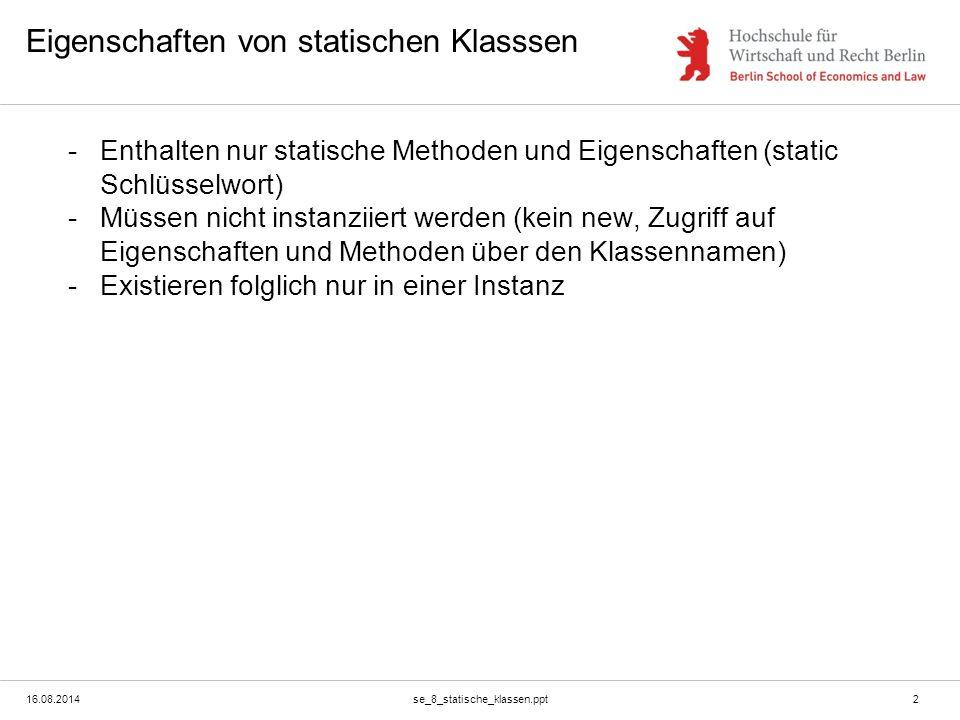16.08.2014se_8_statische_klassen.ppt3 Beispiel Definition: (wir gehen davon aus, dass wir nur EINE Person brauchen)