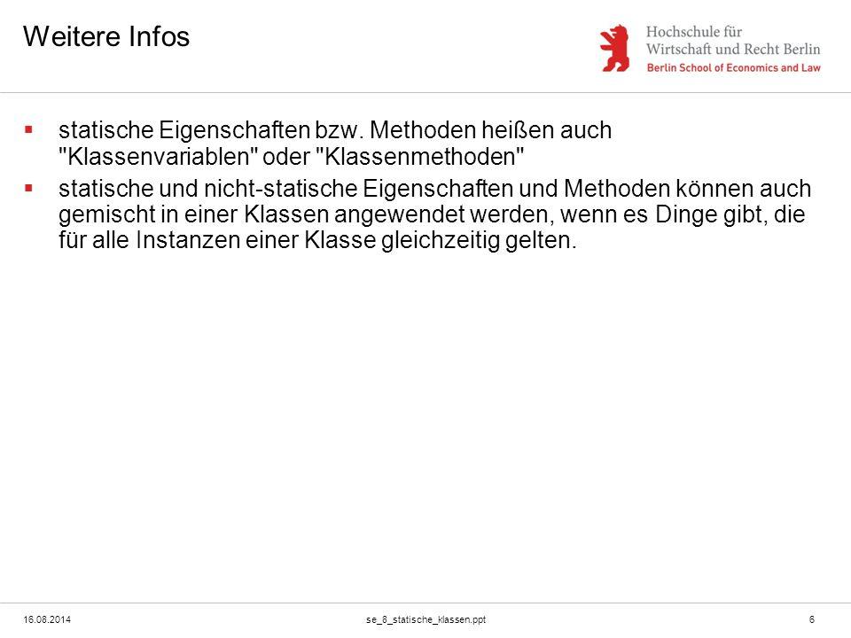 16.08.2014se_8_statische_klassen.ppt6 Weitere Infos  statische Eigenschaften bzw.