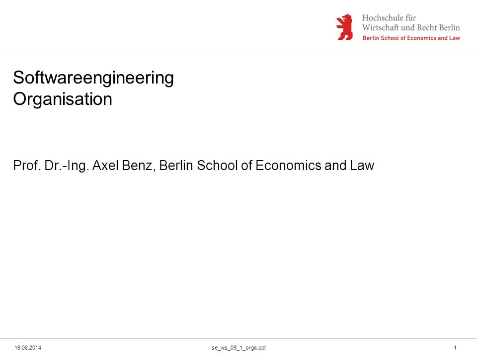 16.08.2014se_ws_09_1_orga.ppt1 Softwareengineering Organisation Prof. Dr.-Ing. Axel Benz, Berlin School of Economics and Law