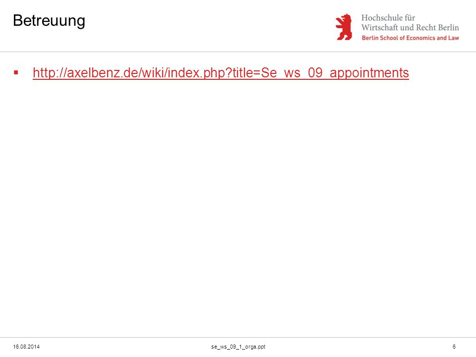 16.08.2014se_ws_09_1_orga.ppt6 Betreuung  http://axelbenz.de/wiki/index.php?title=Se_ws_09_appointments http://axelbenz.de/wiki/index.php?title=Se_ws