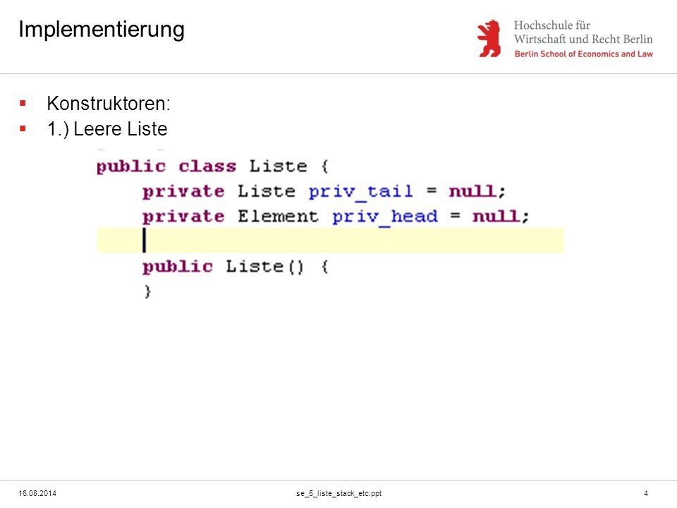 16.08.2014se_5_liste_stack_etc.ppt5 Implementierung  Konstruktoren:  2.) Gefüllte Liste