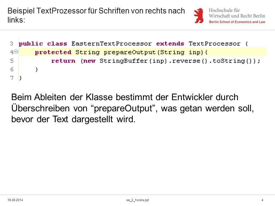 16.08.2014se_2_hooks.ppt4 Beispiel TextProzessor für Schriften von rechts nach links: Beim Ableiten der Klasse bestimmt der Entwickler durch Überschre