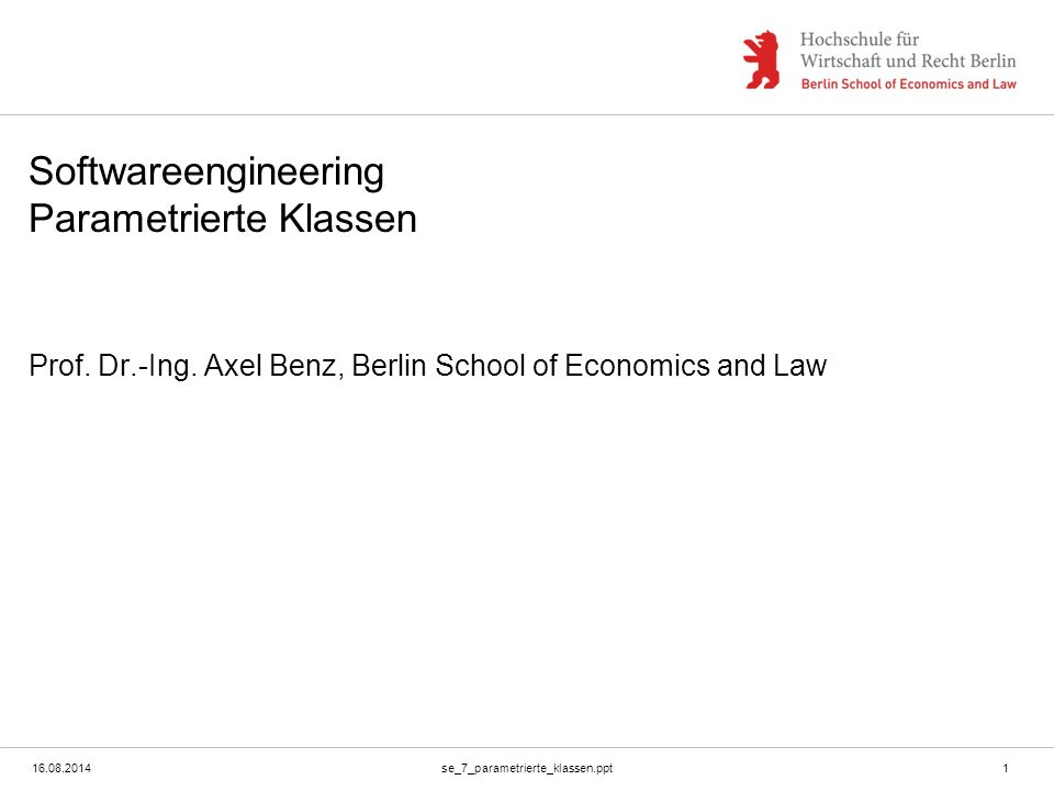 16.08.2014se_7_parametrierte_klassen.ppt1 Softwareengineering Parametrierte Klassen Prof. Dr.-Ing. Axel Benz, Berlin School of Economics and Law