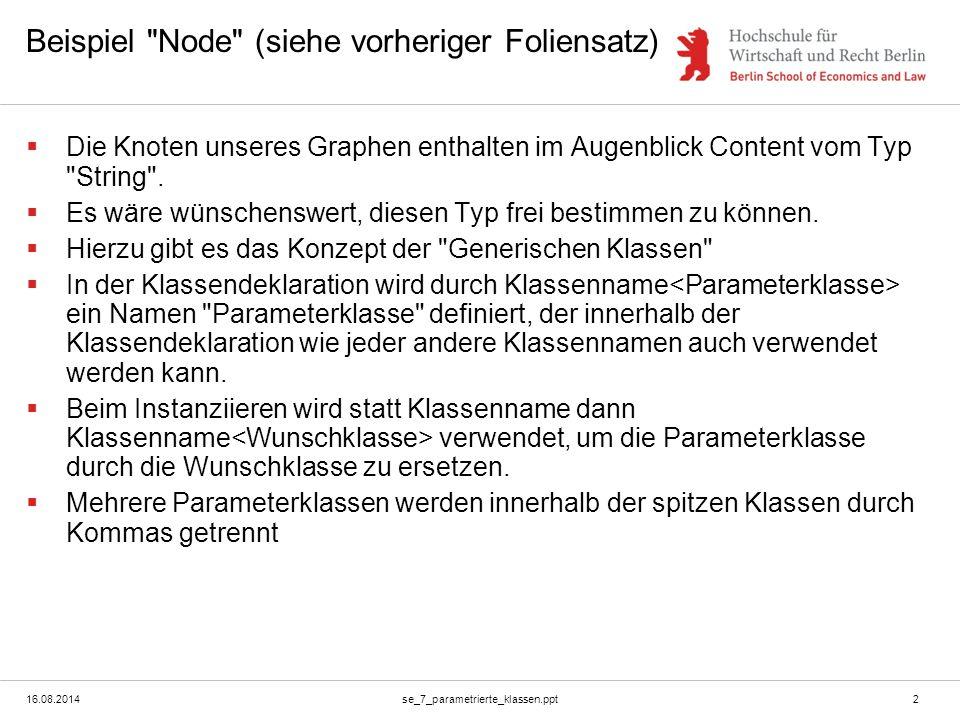 16.08.2014se_7_parametrierte_klassen.ppt2 Beispiel Node (siehe vorheriger Foliensatz)  Die Knoten unseres Graphen enthalten im Augenblick Content vom Typ String .
