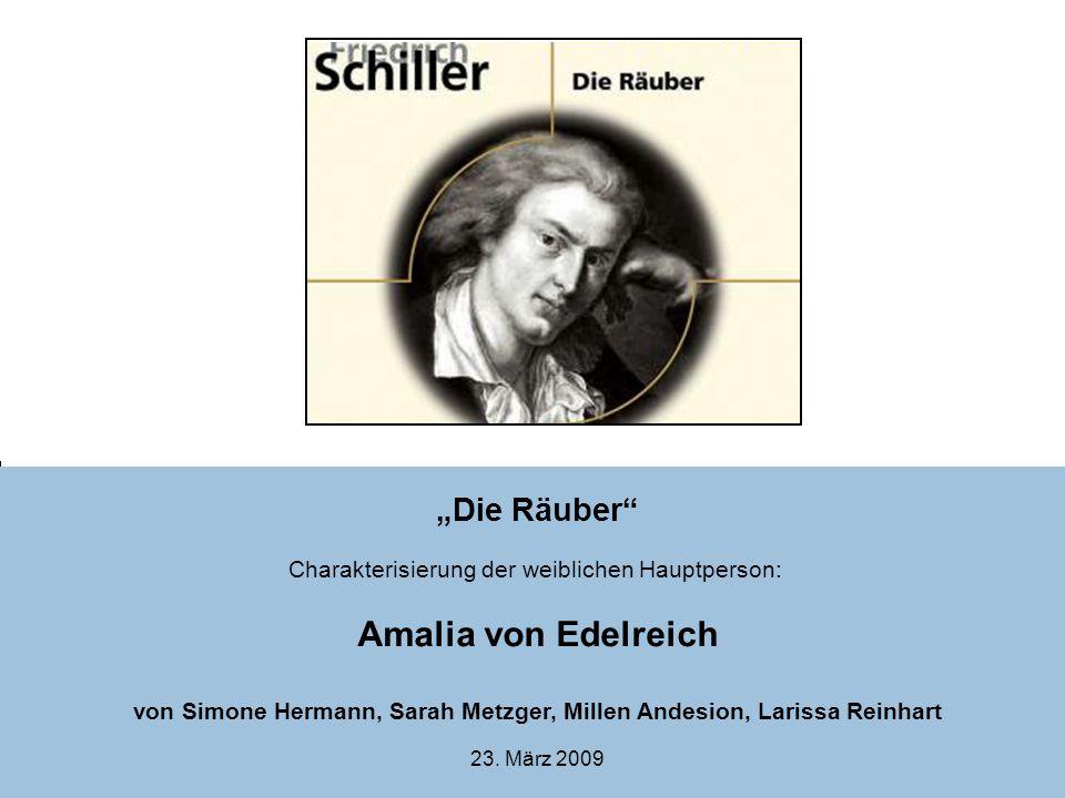 """1 """"Die Räuber"""" Charakterisierung der weiblichen Hauptperson: Amalia von Edelreich von Simone Hermann, Sarah Metzger, Millen Andesion, Larissa Reinhart"""