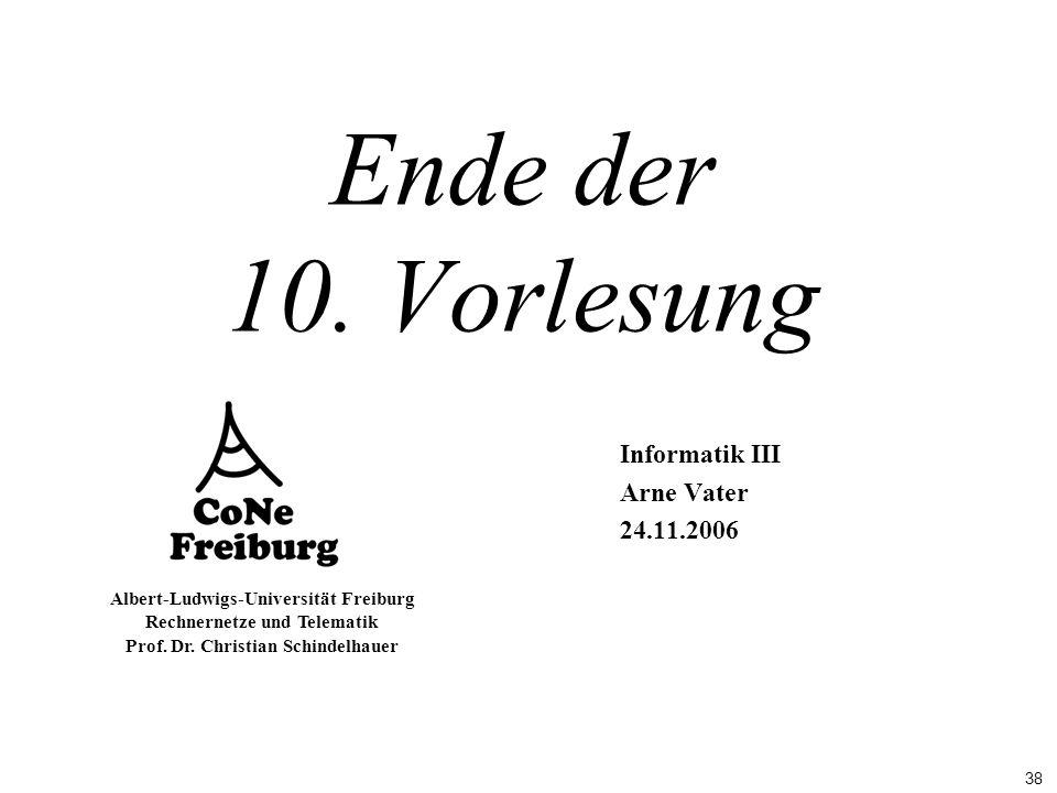 38 Albert-Ludwigs-Universität Freiburg Rechnernetze und Telematik Prof. Dr. Christian Schindelhauer Ende der 10. Vorlesung Informatik III Arne Vater 2