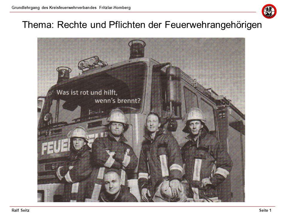 Grundlehrgang des Kreisfeuerwehrverbandes Fritzlar-Homberg Seite 1Ralf Seitz Thema: Rechte und Pflichten der Feuerwehrangehörigen