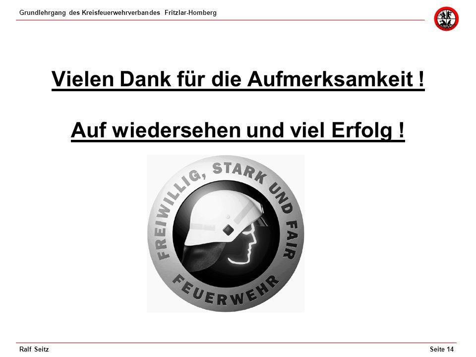 Grundlehrgang des Kreisfeuerwehrverbandes Fritzlar-Homberg Seite 14Ralf Seitz Vielen Dank für die Aufmerksamkeit .