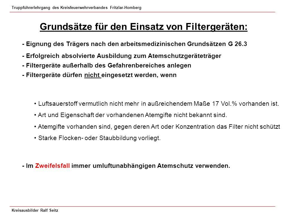Truppführerlehrgang des Kreisfeuerwehrverbandes Fritzlar-Homberg Kreisausbilder Ralf Seitz Grundsätze für den Einsatz von Filtergeräten: - Eignung des