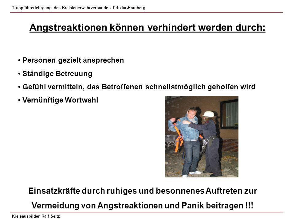 Truppführerlehrgang des Kreisfeuerwehrverbandes Fritzlar-Homberg Kreisausbilder Ralf Seitz Angstreaktionen können verhindert werden durch: Personen ge