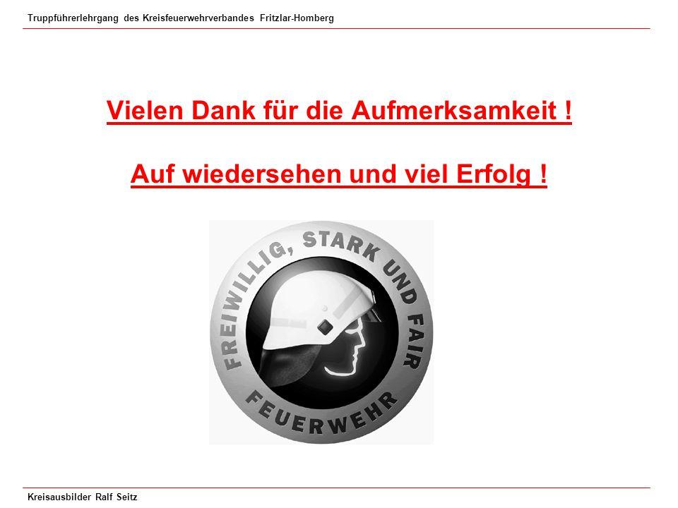 Truppführerlehrgang des Kreisfeuerwehrverbandes Fritzlar-Homberg Kreisausbilder Ralf Seitz Vielen Dank für die Aufmerksamkeit ! Auf wiedersehen und vi