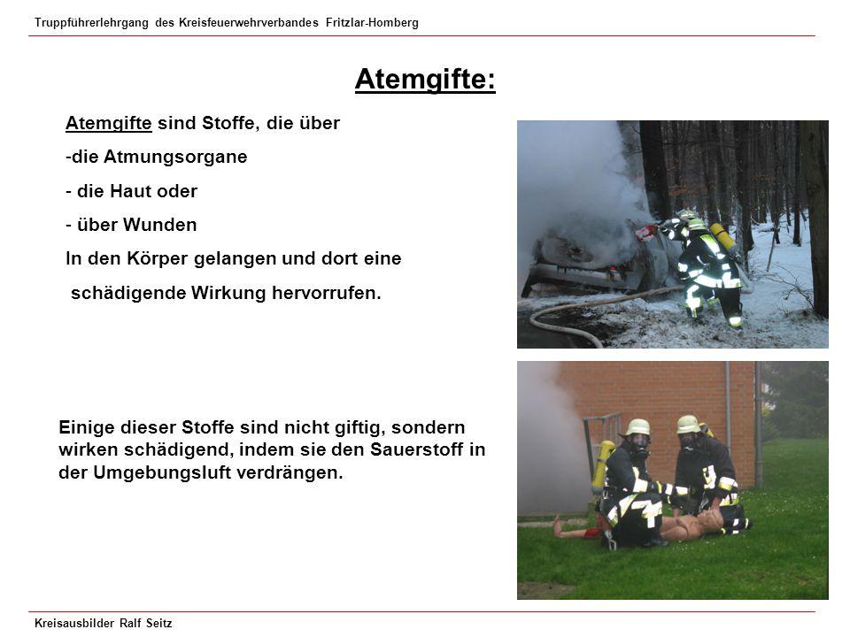 Truppführerlehrgang des Kreisfeuerwehrverbandes Fritzlar-Homberg Kreisausbilder Ralf Seitz Atemgifte: Atemgifte sind Stoffe, die über -die Atmungsorga