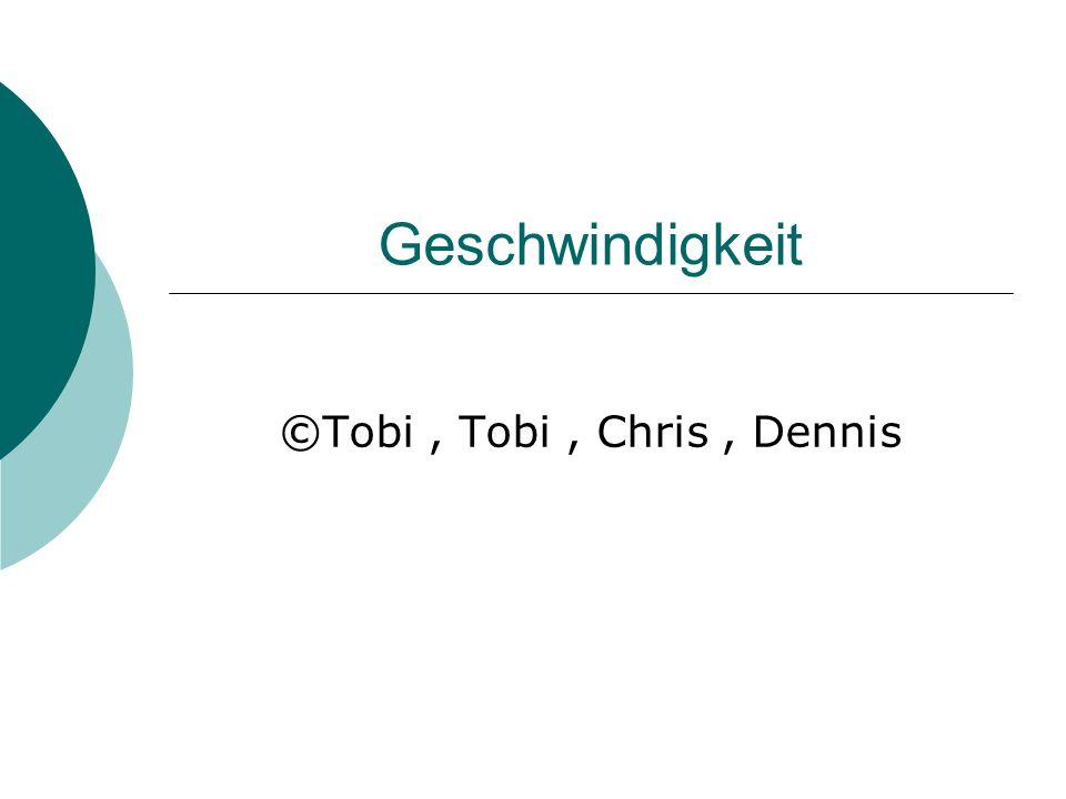 Geschwindigkeit ©Tobi, Tobi, Chris, Dennis