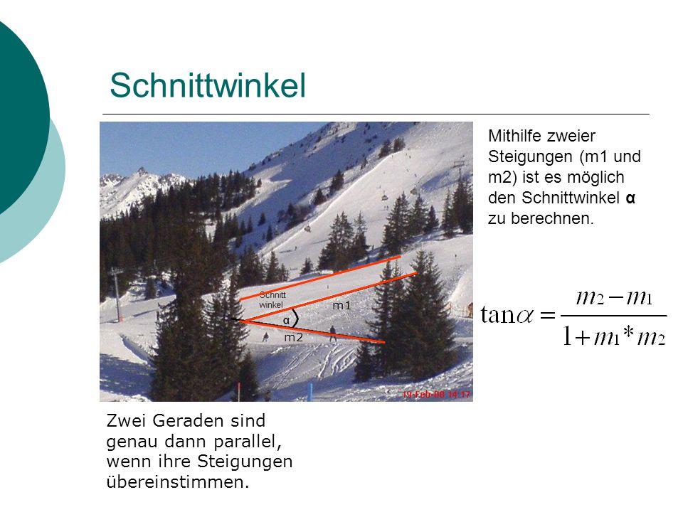 Schnittwinkel Mithilfe zweier Steigungen (m1 und m2) ist es möglich den Schnittwinkel α zu berechnen.