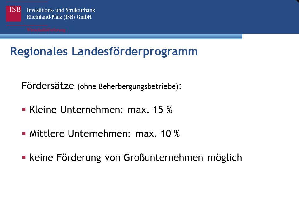 Regionales Landesförderprogramm Fördersätze (ohne Beherbergungsbetriebe) :  Kleine Unternehmen: max. 15 %  Mittlere Unternehmen: max. 10 %  keine F