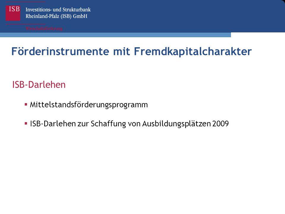  Mittelstandsförderungsprogramm  ISB-Darlehen zur Schaffung von Ausbildungsplätzen 2009 Förderinstrumente mit Fremdkapitalcharakter ISB-Darlehen