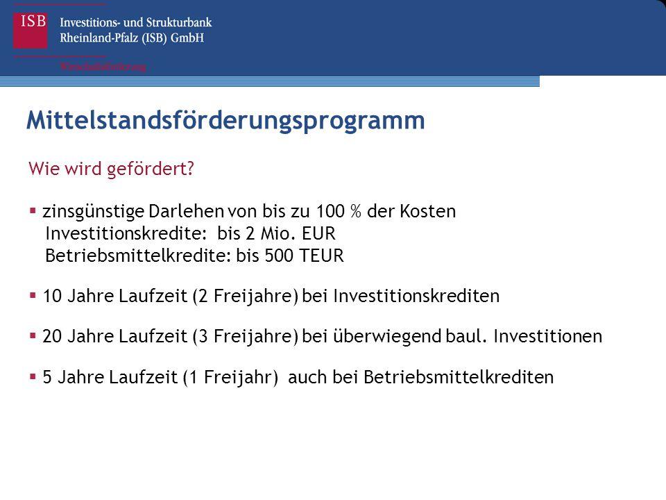 Wie wird gefördert?  zinsgünstige Darlehen von bis zu 100 % der Kosten Investitionskredite: bis 2 Mio. EUR Betriebsmittelkredite: bis 500 TEUR  10 J